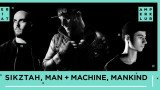 Sikztah, Man + Machine, Mankind